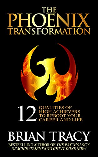 Compare Textbook Prices for The Phoenix Transformation: 12 Qualities of High Achievers to Reboot Your Career and Life  ISBN 9781722510374 by Tracy, Brian