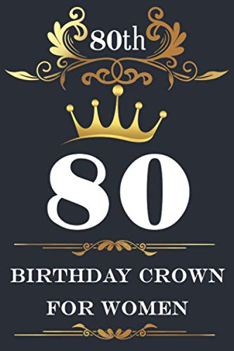 80th birthday crown for women: 80 Happy Birthday for Women and girls I Birthday Gift For 80 Years Old... Notebook Gift I 80th birthday decorations I 80th Birthday Gift Idea 6 X 9 Inch 110 Page