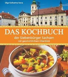 Das Kochbuch der Siebenbürger Sachsen: Mit geschichtlichem Überblick