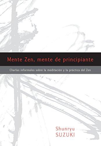 Mente Zen, Mente de Principiante (Zen Mind, Beginner's Mind): Charlas Informales Sobre La Meditaci[n Y La PR Ctica del Zen