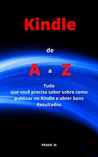 Kindle de  A a Z: Tudo que você precisa saber de como publicar no Kindle e obter bons resultados (Portuguese Edition)