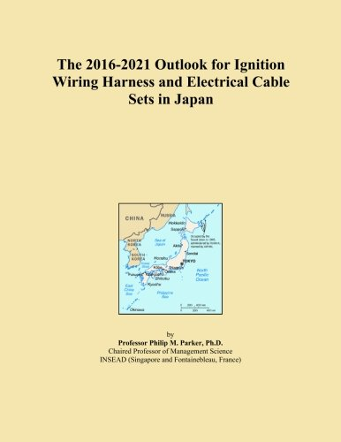 The 2016-2021 Outlook for Ignition Wiring Harness and Electrical Cable Sets in...