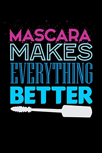 Mascara Makes Everything Better: Blank Lined Journal For Makeup And Mascara Lovers, Black Cover