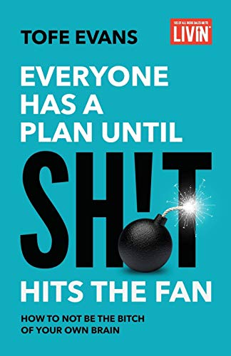 Everyone Has a Plan until Sh!t Hits the Fan: How to Not Be the Bitch of Your Own Brain