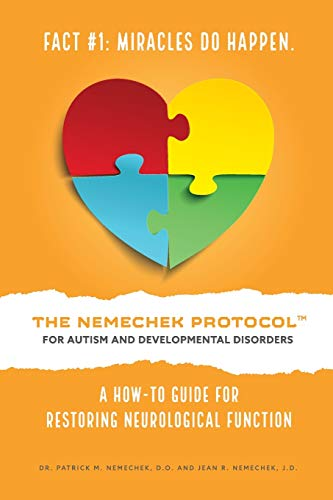 THE NEMECHEK PROTOCOL FOR AUTISM AND DEVELOPMENTAL DISORDERS: A How-To Guide For Restoring Neurological Function