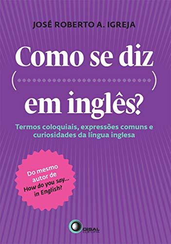 Como se diz... Em inglês?: Termos coloquiais, expressões comuns e curiosidades da língua inglesa (Portuguese Edition)