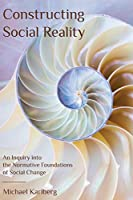 Constructing Social Reality: An Inquiry into the Normative Foundations of Social Change