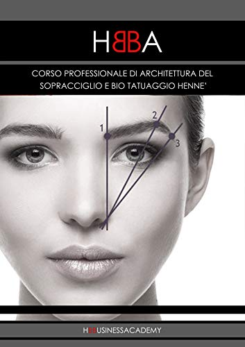 CORSO PROFESSIONALE DI BIO TATTOO HENNE': CORSO PROFESSIONALE DI ARCHITETTURA DEL SOPRACCIGLIO E BIO TATTOO HENNE' (HBBA Vol. 1)