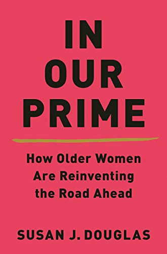 Image of In Our Prime: How Older Women Are Reinventing the Road Ahead