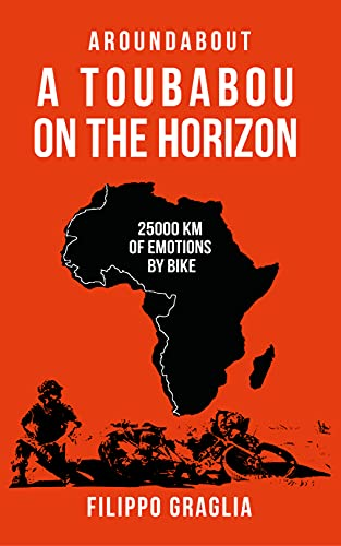 A Toubabou on the Horizon: 25000 km of emotions by bike (Aroundabout Travel Books) (English Edition)
