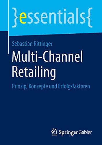Multi-Channel Retailing: Prinzip, Konzepte und Erfolgsfaktoren (essentials)