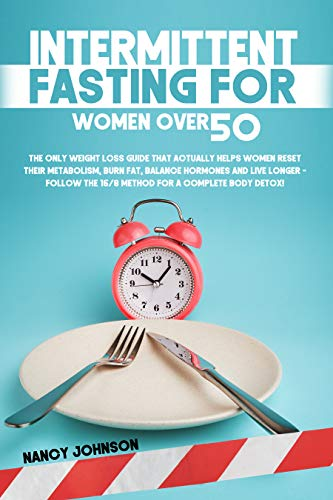 Intermittent Fasting for Women Over 50: The Only Weight Loss Guide that Actually Helps Women Reset their Metabolism, Burn Fat, Balance Hormones and Live ... - Follow the 16/8 Method! (English Edition)