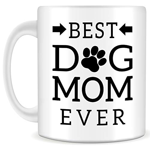 Best Dog Mom Ever Mug - Quality 11oz Coffee Mug, Perfect Gift for Dog Lovers and Dog Moms, Great for Mother's Day, Mom's Birthday, Valentine's Day - Fun Novelty Gift for Women, a Vet or Dog Walker