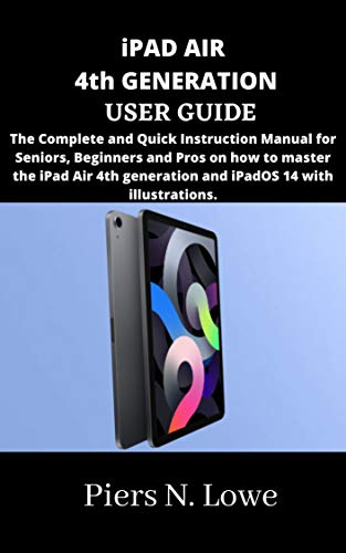 iPAD AIR 4th GENERATION USER GUIDE: The Complete and Quick Instruction Manual for Seniors, Beginners and Pros on how to master the iPad Air 4th generation and iPadOS 14 with illustrations.