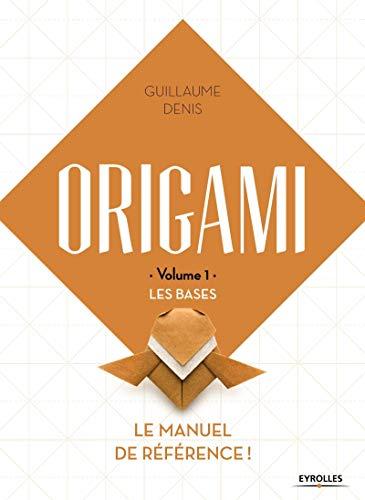 Origami - Volume 1 - Les bases: Le manuel de...