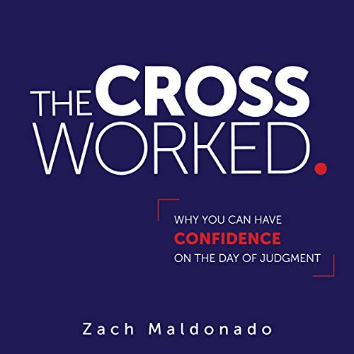 The Cross Worked.: Why You Can Have Confidence on the Day of Judgment audiobook cover art