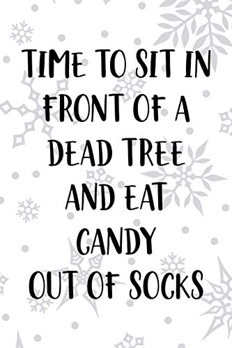 Time To Sit In Front Of A Dead Tree And Eat Candy Out Of Socks: Notebook Journal Composition Blank Lined Diary Notepad 120 Pages Paperback White SnowFlake Holidays