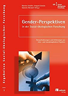 Gender-Perspektiven in der Sozial-ökologischen Forschung: Herausforderungen und Erfahrungen aus inter- und transdisziplnären Projekten
