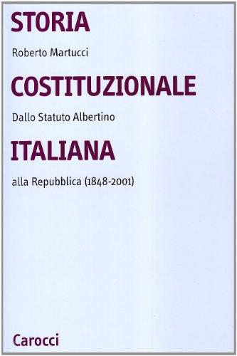 Storia costituzionale italiana. Dallo Statuto albertino alla Repubblica (1848-2001)