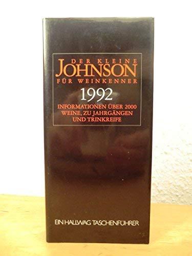 Der kleine Johnson für Weinkenner 1992. Informationen über 2000 Weine, zu Jahrgängen und Trinkreife