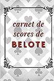 Carnet de scores de belote: journal de 120 tableaux pour remplir vos scores de parties de jeu de belote   pour amateurs ou passionnés de belote classique (en club, en ligne, à la maison)