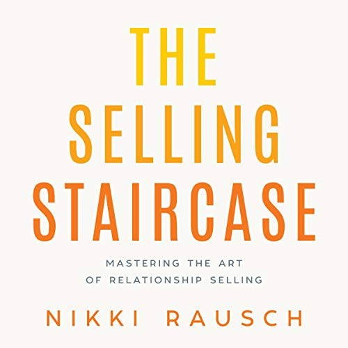 The Selling Staircase: Mastering the Art of Relationship Selling cover art