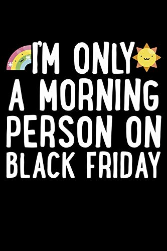 Im Only A Morning Person On Black Friday: Black Friday Notebook - Christmas Shopping Spree Santa Claus Winter Deals Holiday Season Mini Notepad Funny Xmas Humor Gift College Ruled (6X9)