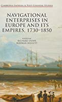 Navigational Enterprises in Europe and its Empires, 1730–1850 (Cambridge Imperial and Post-Colonial Studies)