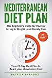 Mediterranean Diet Plan: The Beginner's Guide for Healthy Eating to Weight Loss,Obesity Cure. Your 21-Day Meal Plan to Reset your Metabolism Code,Cookbook Diet