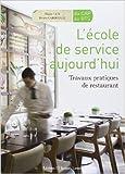 L'école de service aujourd'hui - Travaux pratiques de restaurant de Olivier Lux,Bruno Cardinale,Collectif ( 23 mai 2011 ) - 23/05/2011
