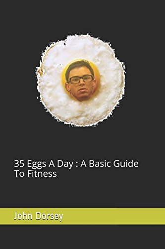 35 Eggs A Day : A Basic Guide To Fitness