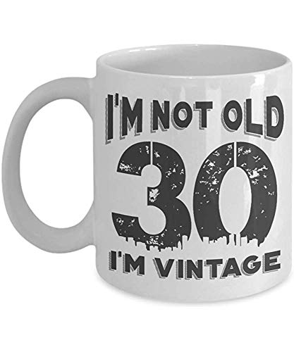 Ceramic Mug,30Th Birthday I Am Not Old I Am Vintage 30Th Birthday Cool 30Th Birthday Coffee Mug 11 Oz