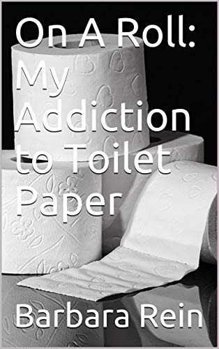 On A Roll: My Addiction to Toilet Paper