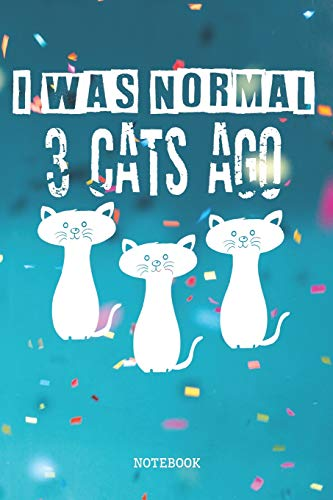 I Was Normal 3 Cats Ago: Funny Cat Lovers Planner / Organizer / Lined Notebook (6