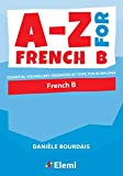 A-Z for French B: Essential vocabulary organized by topic for IB Diploma: 2 (A-Z for IB Diploma)...