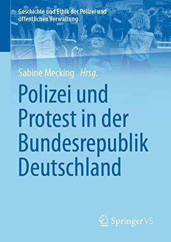 Polizei und Protest in der Bundesrepublik Deutschland (Geschichte und Ethik der Polizei und öffentlichen Verwaltung)