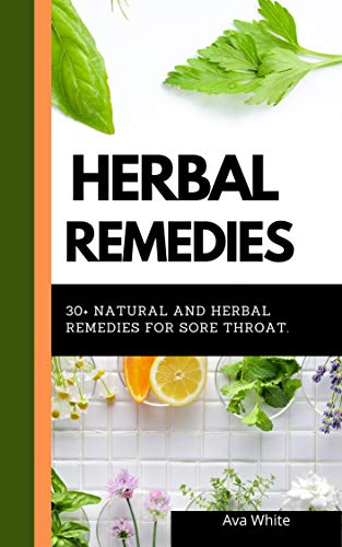 Herbal Remedies: 30+ Quick Herbal and Natural Remedies for Sore Throat