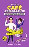 EL MÉTODO DEL CAFÉ ADELGAZANTE: La Guía Definitiva Para Perder Peso de Manera GARANTIZADA, Saludable, Sin Riesgo y Sin Efecto Rebote