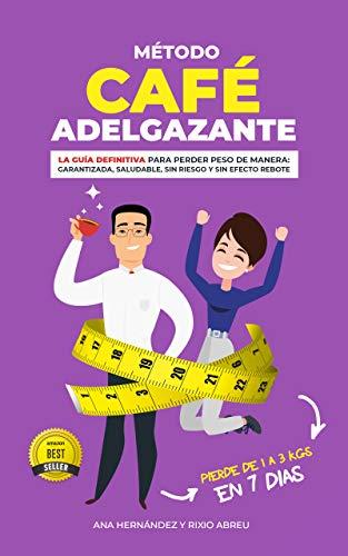 EL MÉTODO DEL CAFÉ ADELGAZANTE: La Guía Definitiva Para Perder Peso de Manera GARANTIZADA, Saludable, Sin Riesgo y Sin Efecto Rebote (Spanish Edition)