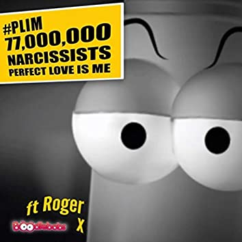 #PLIM: 77,000,000 Narcissists, Perfect Love Is Me (feat. Roger)