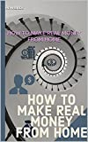 HOW TO MAKE REAL MONEY FROM HOME: Real Ways to Make Money