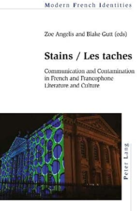 Stains / Les Taches: Communication and Contamination in French and Francophone Literature and Culture