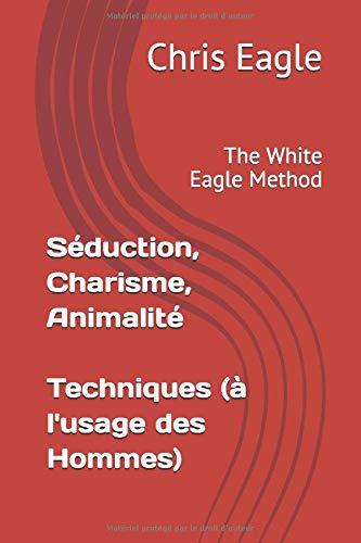 Verféierung, Charisma, Animalitéit: Techniken (fir vu Männer benotzt): D'White Eagle Method