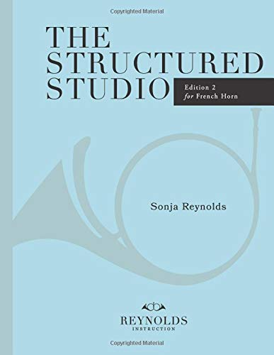 The Structured Studio: French Horn: A structured guide to teaching private lessons (Reynolds French Horn)