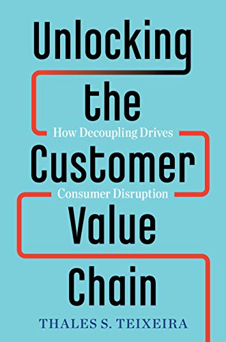 Unlocking the Customer Value Chain: How Decoupling Drives Consumer Disruption (English Edition) de [Thales S. Teixeira, Greg Piechota]