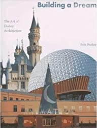 Building a Dream: The Art of Disney Architecture by Beth Dunlop