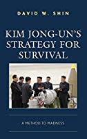 Kim Jong-un's Strategy for Survival: A Method to Madness