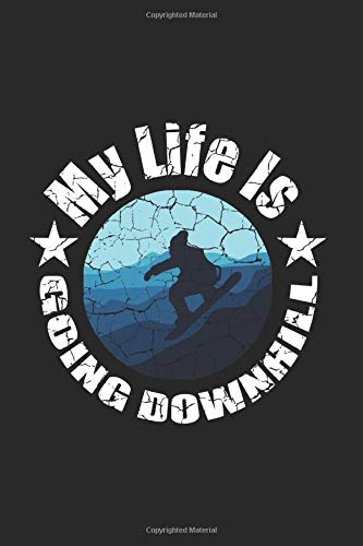 My Life Is Going Downhill Notebook: Funny And Cool Snowboarder Or Boarder Notebook And Dot-Grid Journal For Coworkers And Students, Sketches, Ideas And To-Do Lists