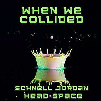 When We Collided (feat. Schnell Jordan)