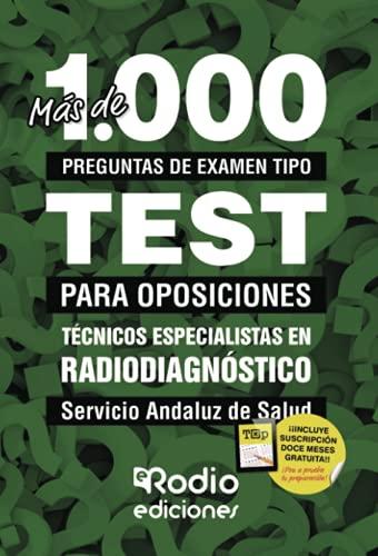 Técnicos Especialistas en Radiodiagnóstico. Servicio Andaluz de Salud: Más de 1.000 preguntas de examen tipo test para oposiciones